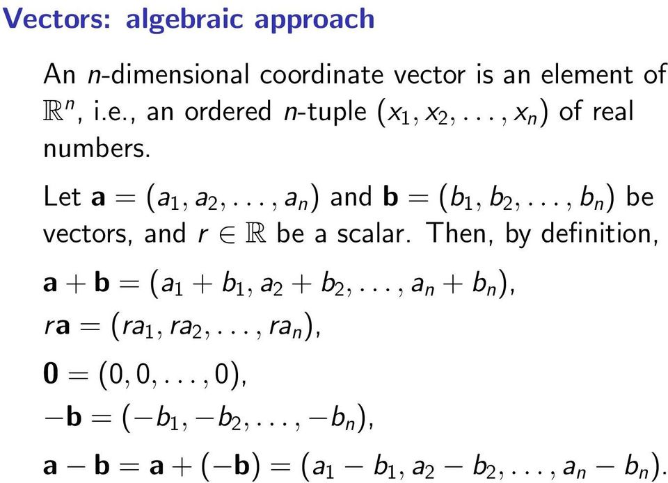 ..,b n ) be vectors, and r R be a scalar. Then, by definition, a + b = (a 1 + b 1, a 2 + b 2,.