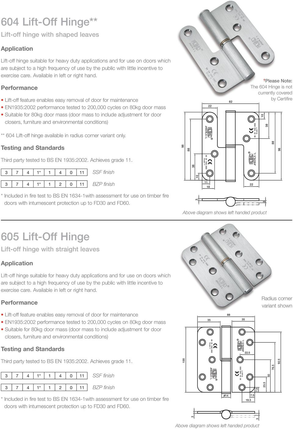 Lift-off feature enables easy removal of door for maintenance EN195:2002 performance tested to 200,000 cycles on 80kg door mass Suitable for 80kg door mass (door mass to include adjustment for door
