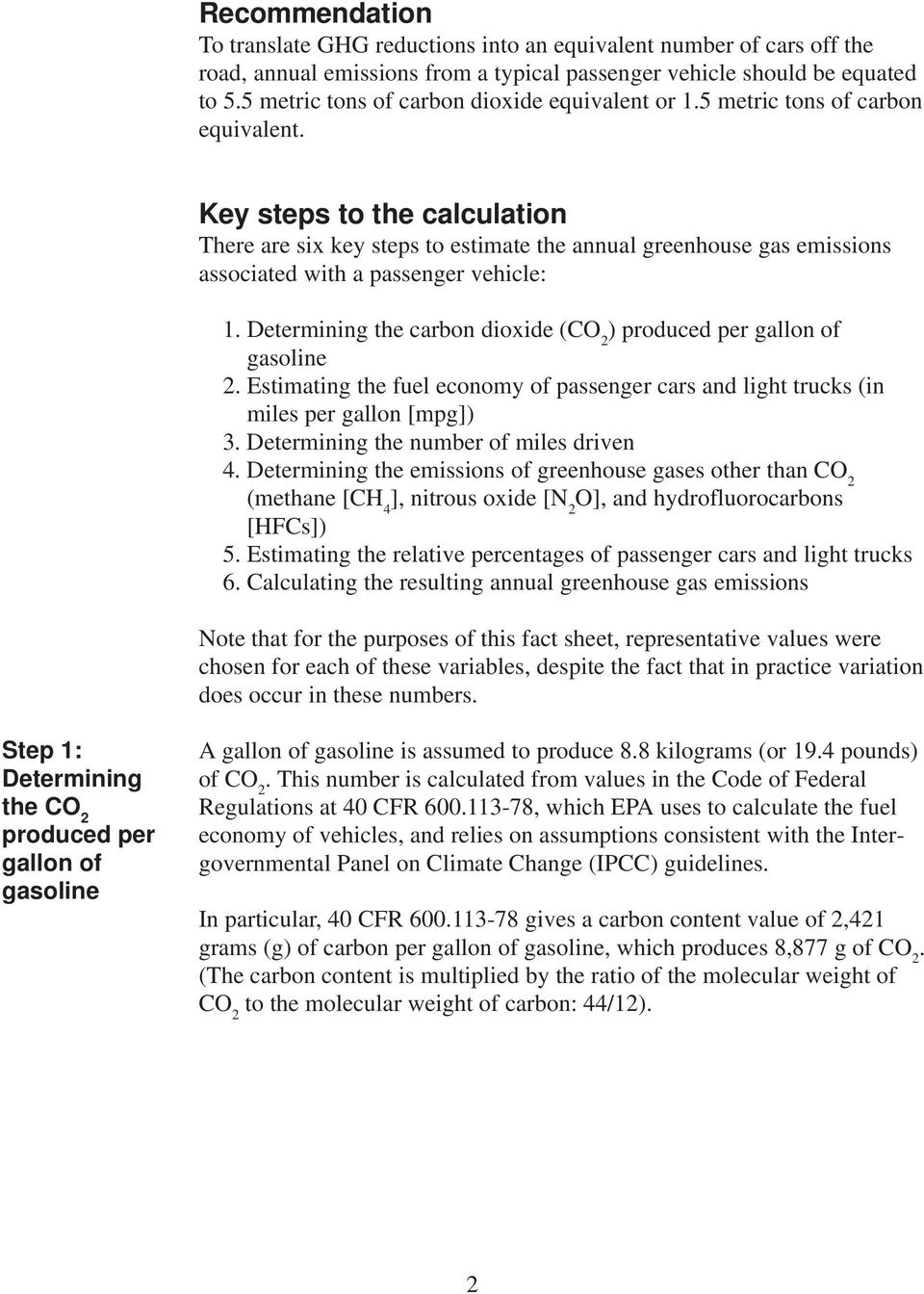 Key steps to the calculation There are six key steps to estimate the annual greenhouse gas emissions associated with a passenger vehicle: 1.