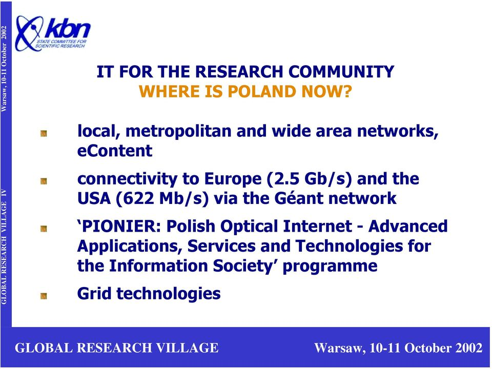 5 Gb/s) and the USA (622 Mb/s) via the Géant network PIONIER: Polish Optical