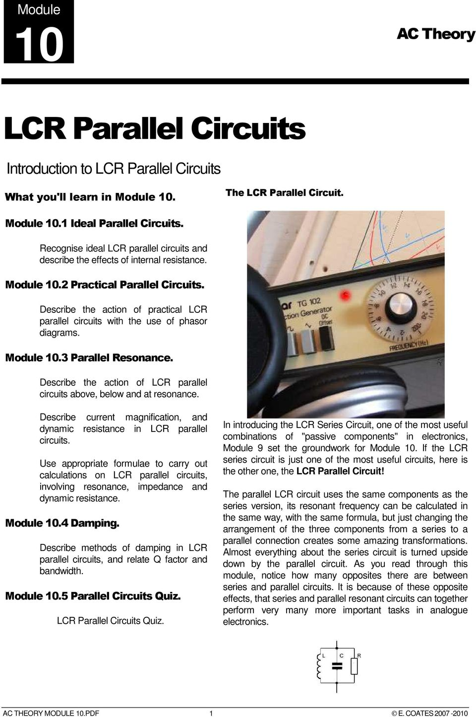 Describe the action of practical LCR parallel circuits with the use of phasor diagrams. Module 10.3 Parallel Resonance. Describe the action of LCR parallel circuits above, below and at resonance.