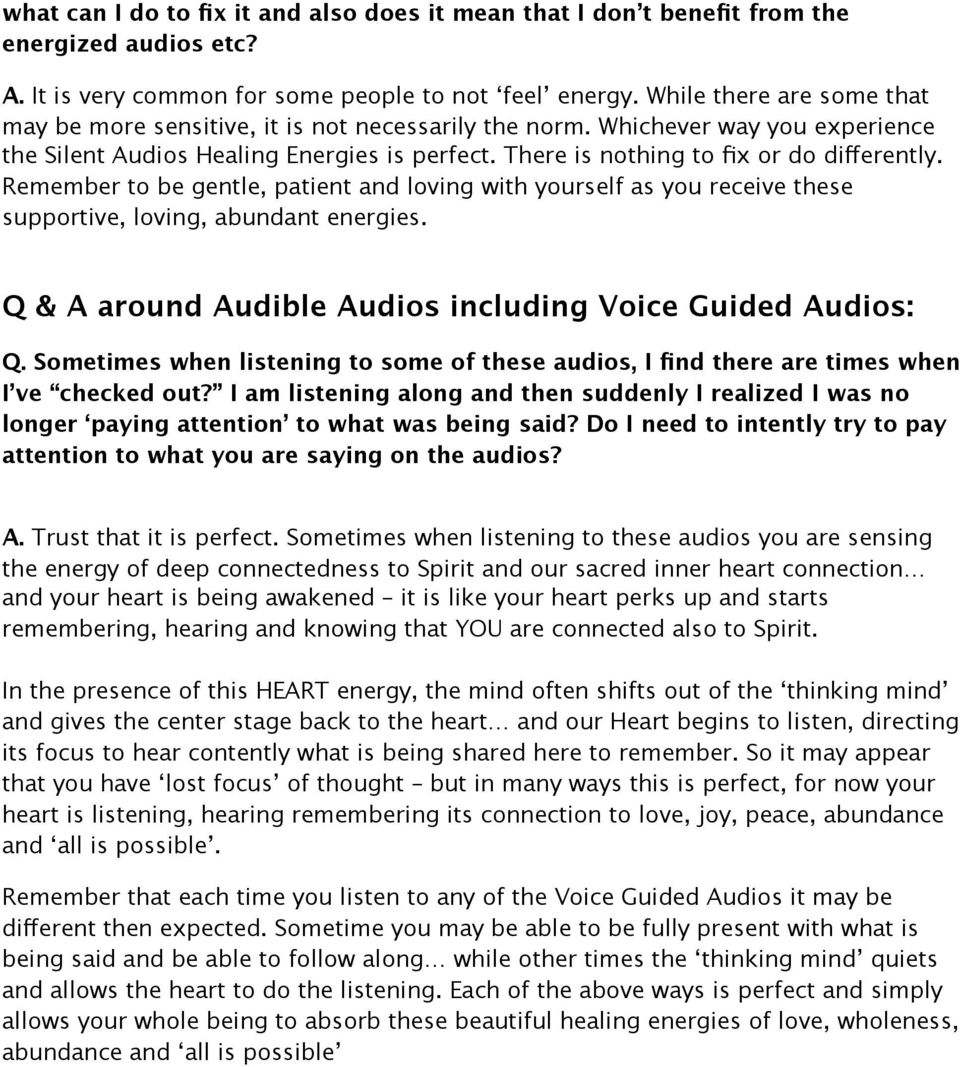 Remember to be gentle, patient and loving with yourself as you receive these supportive, loving, abundant energies. Q & A around Audible Audios including Voice Guided Audios: Q.