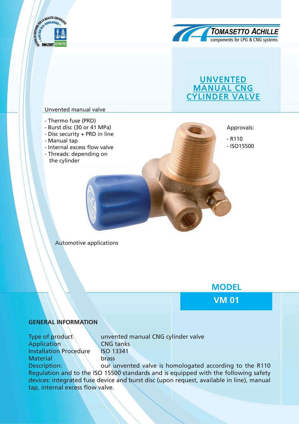 cylinder valve Application CNG tanks Installation Procedure ISO 13341 Material brass Description: our unvented valve is homologated according to the R110 Regulation and to the