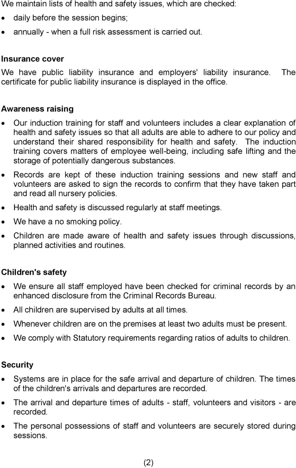 The Awareness raising Our induction training for staff and volunteers includes a clear explanation of health and safety issues so that all adults are able to adhere to our policy and understand their