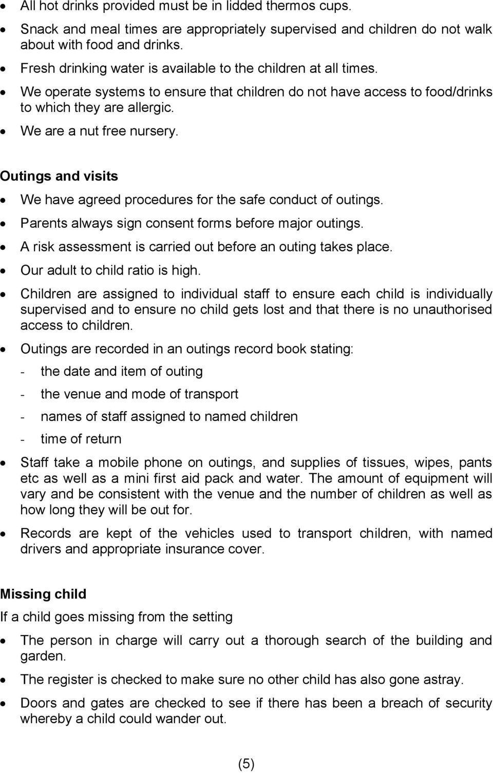Outings and visits We have agreed procedures for the safe conduct of outings. Parents always sign consent forms before major outings. A risk assessment is carried out before an outing takes place.