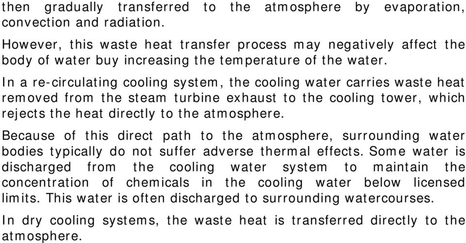 In a re-circulating cooling system, the cooling water carries waste heat removed from the steam turbine exhaust to the cooling tower, which rejects the heat directly to the atmosphere.