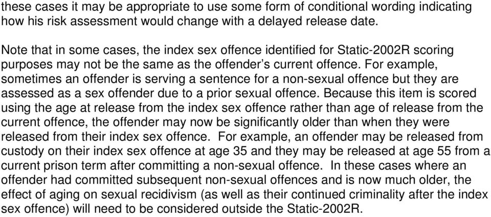 For example, sometimes an offender is serving a sentence for a non-sexual offence but they are assessed as a sex offender due to a prior sexual offence.