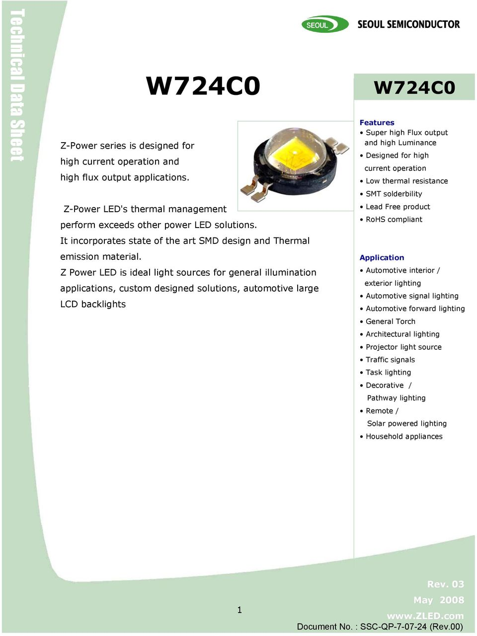 Z Power LED is ideal light sources for general illumination applications, custom designed solutions, automotive large LCD backlights W724C0 Features Super high Flux output and high Luminance Designed