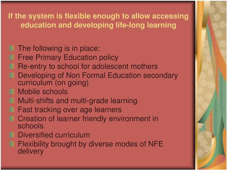 secondary curriculum (on going) Mobile schools Multi-shifts and multi-grade learning Fast tracking over age learners