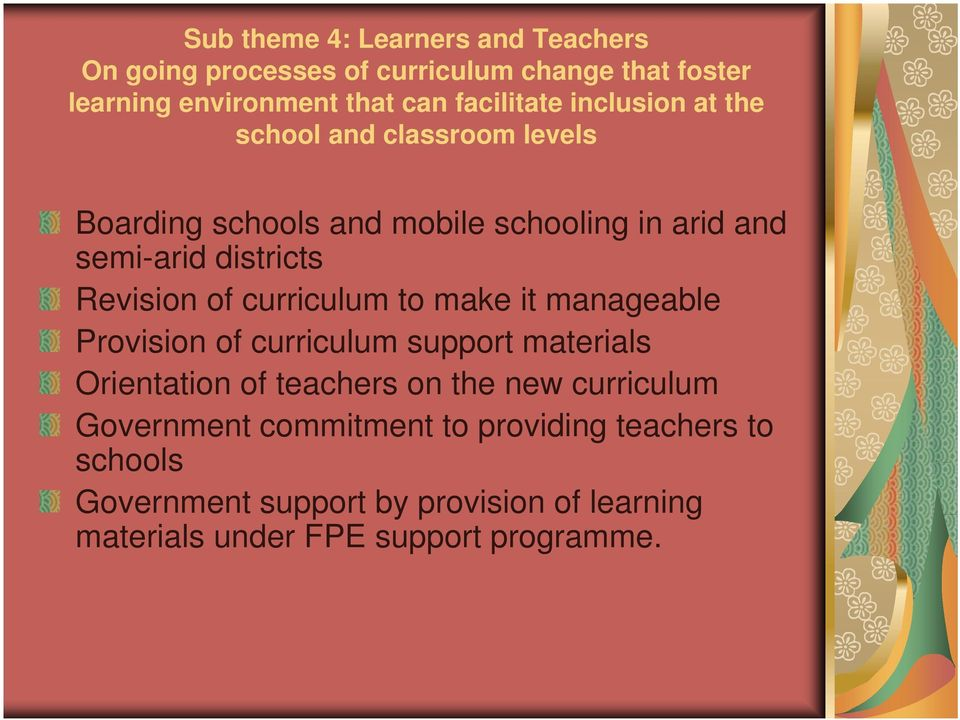 curriculum to make it manageable Provision of curriculum support materials Orientation of teachers on the new curriculum