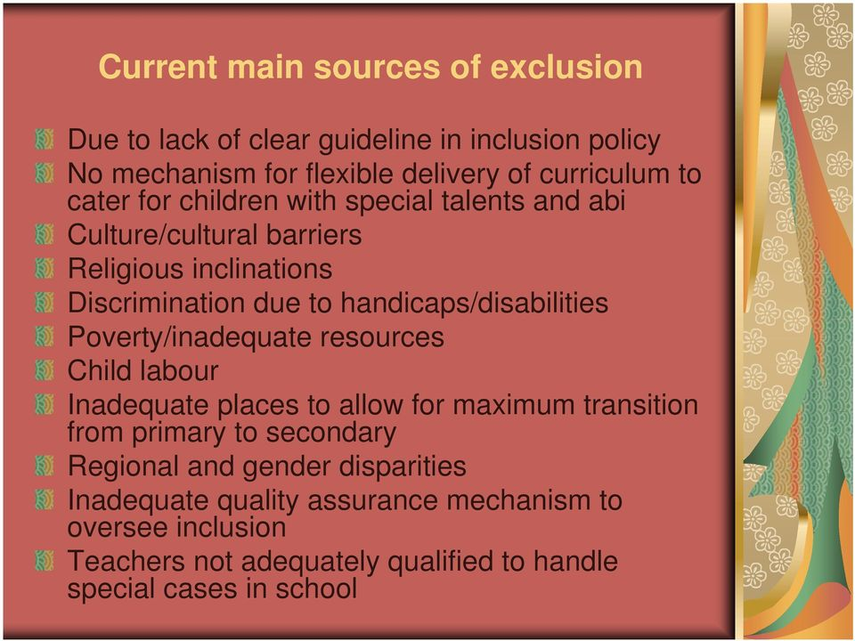 handicaps/disabilities Poverty/inadequate resources Child labour Inadequate places to allow for maximum transition from primary to