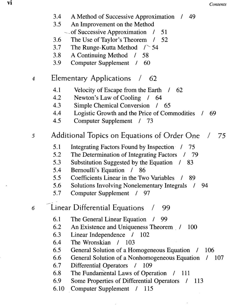 4 Logistic Growth and the Price of Commodities / 69 4.5 Computer Supplement / 73 Additional Topics on Equations of Order One / 75 5.1 Integrating Factors Found by Inspection / 75 5.