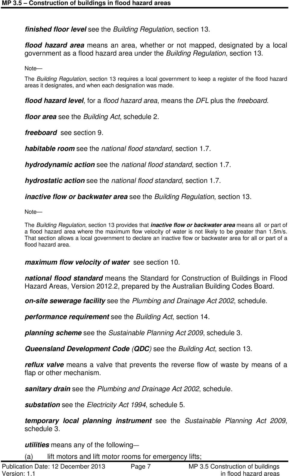 The Building Regulation, section 13 requires a local government to keep a register of the flood hazard areas it designates, and when each designation was made.