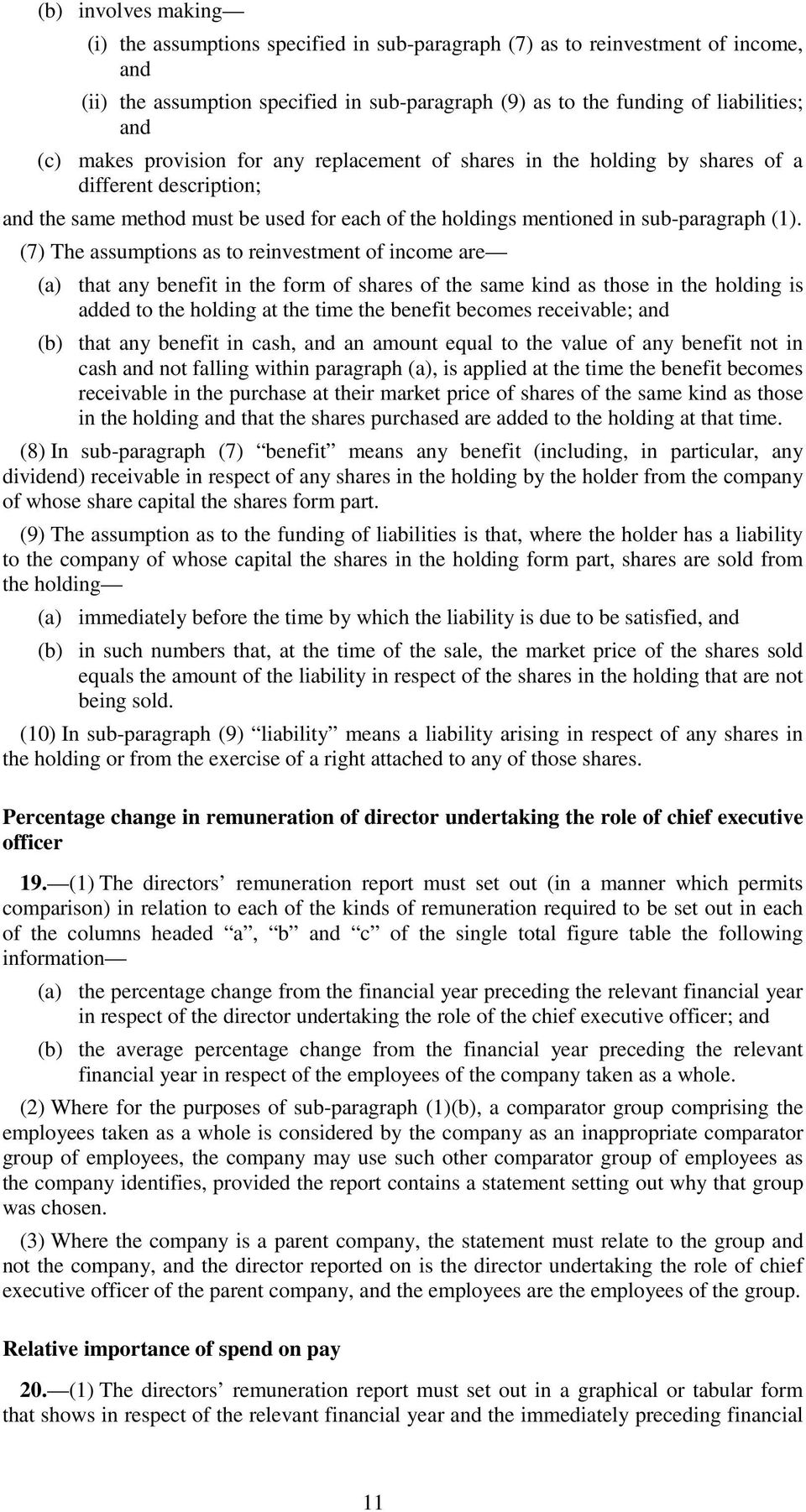 (7) The assumptions as to reinvestment of income are (a) that any benefit in the form of shares of the same kind as those in the holding is added to the holding at the time the benefit becomes