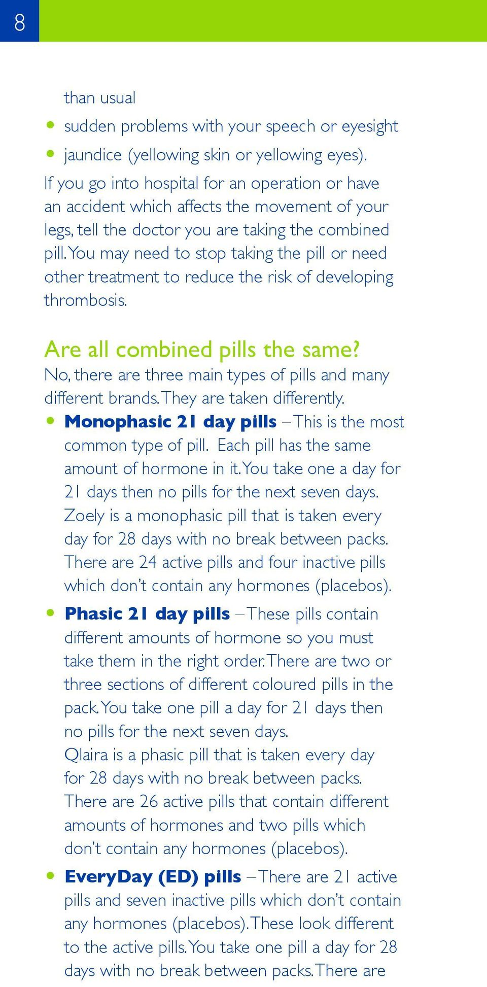 You may need to stop taking the pill or need other treatment to reduce the risk of developing thrombosis. Are all combined pills the same?