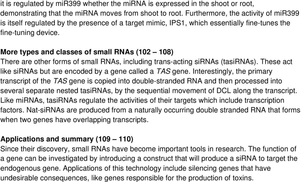 More types and classes of small RNAs (102 108) There are other forms of small RNAs, including trans-acting sirnas (tasirnas). These act like sirnas but are encoded by a gene called a TAS gene.