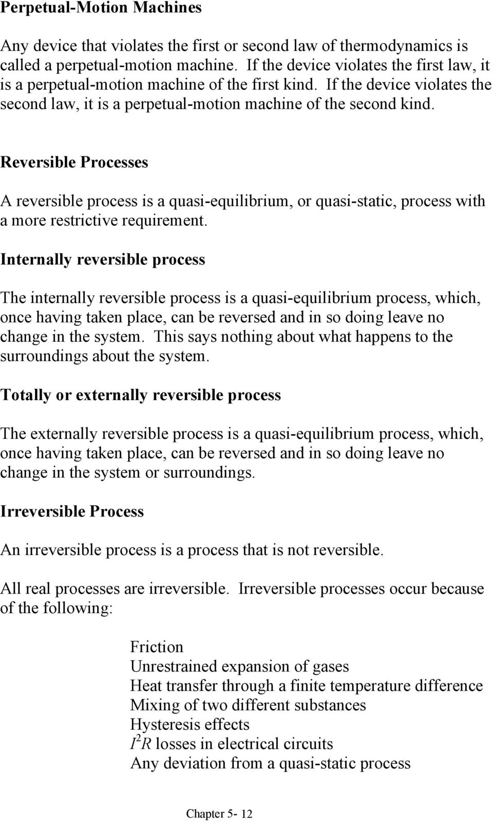 Reversible Processes A reversible process is a quasi-equilibrium, or quasi-static, process with a more restrictive requirement.