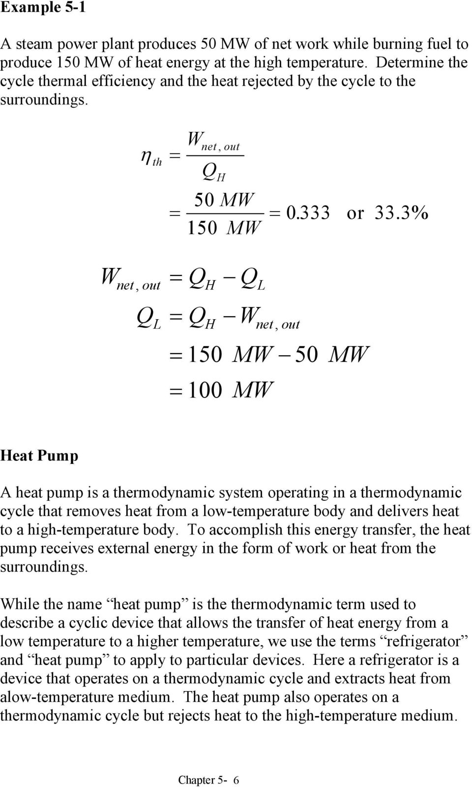 3% W net, out W net, out 150 MW 50 100 MW MW eat Pump A heat pump is a thermodynamic system operating in a thermodynamic cycle that removes heat from a low-temperature body and delivers heat to a