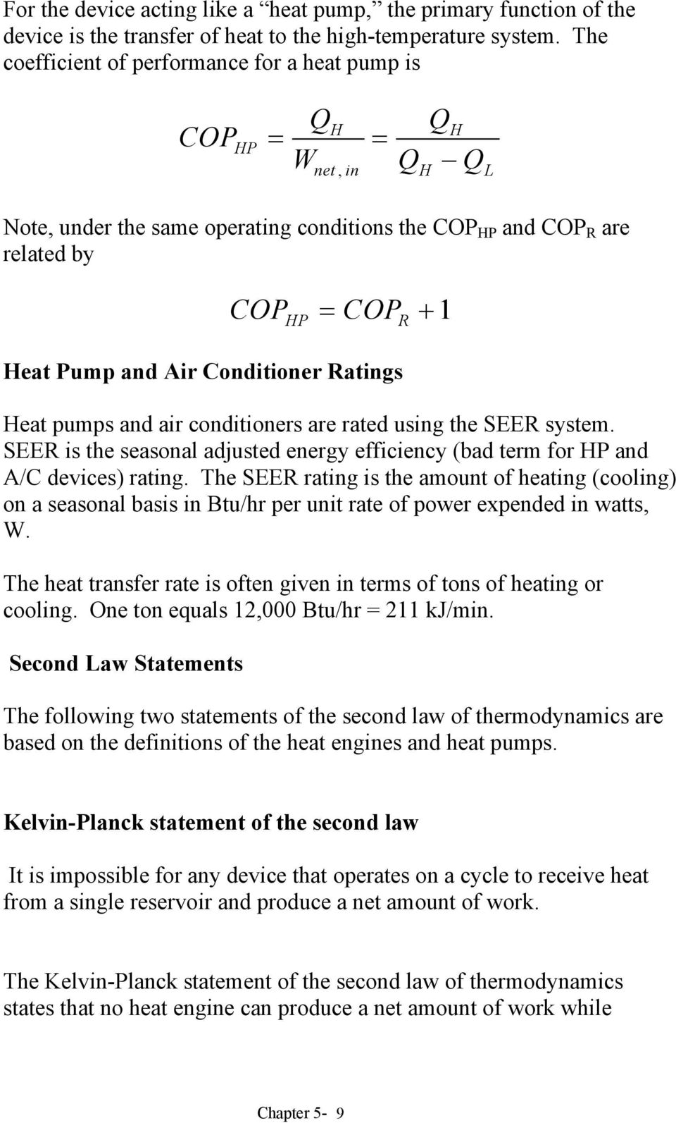 pumps and air conditioners are rated using the SEER system. SEER is the seasonal adjusted energy efficiency (bad term for P and A/C devices) rating.