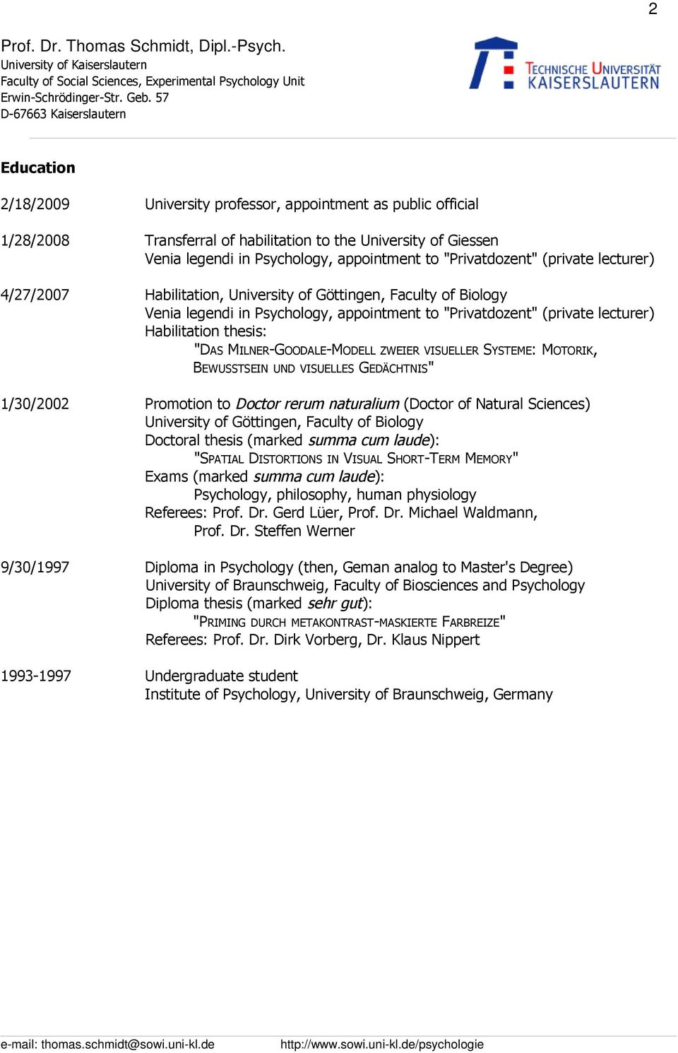"(private lecturer) 4/27/2007 Habilitation, University of Göttingen, Faculty of Biology Venia legendi in Psychology, appointment to ""Privatdozent"" (private lecturer) Habilitation thesis: ""DAS"