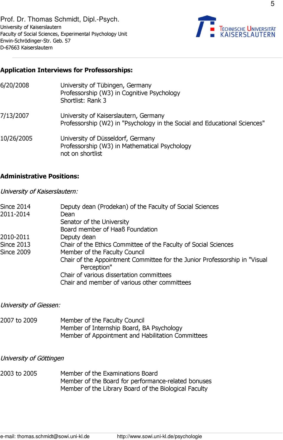 "in the Social and Educational Sciences"" 10/26/2005 University of Düsseldorf, Germany Professorship (W3) in Mathematical Psychology not on shortlist Administrative Positions: : Since 2014 Deputy dean"