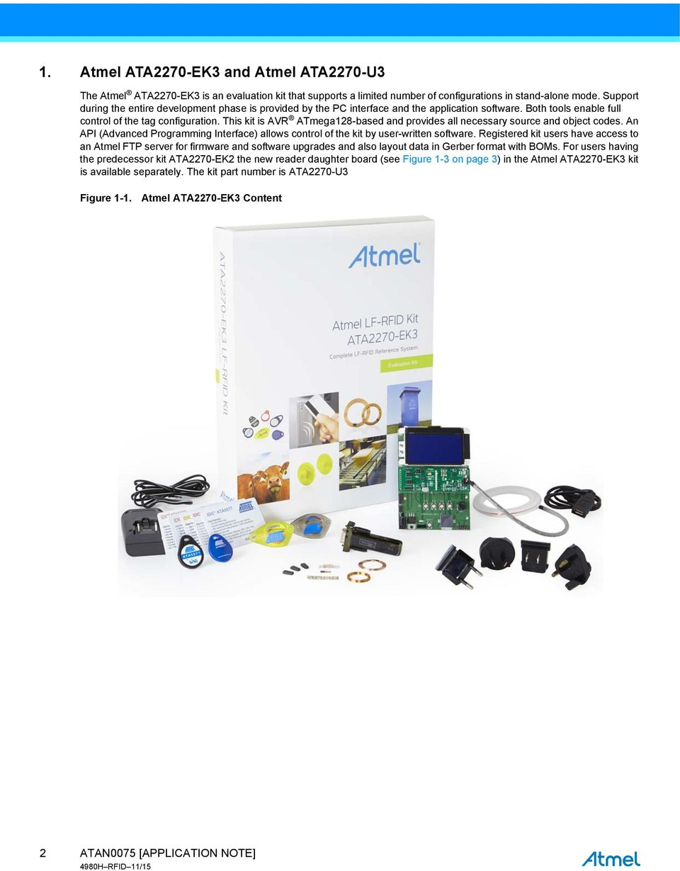 This kit is AVR ATmega128-based and provides all necessary source and object codes. An API (Advanced Programming Interface) allows control of the kit by user-written software.
