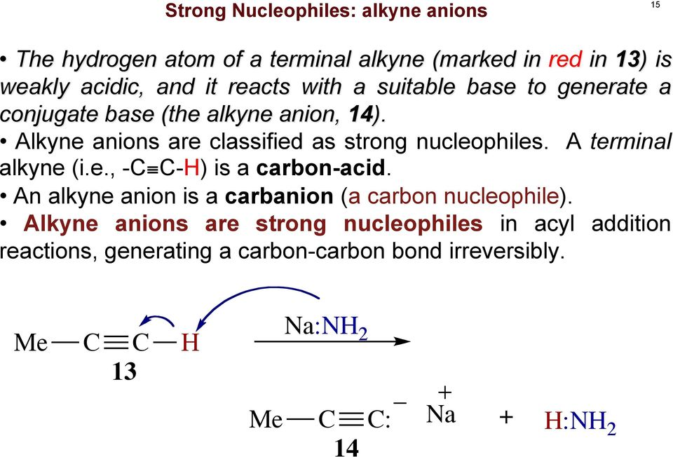 Alkyne anions are classified as strong nucleophiles. A terminal alkyne (i.e., - -H) is a carbon-acid.