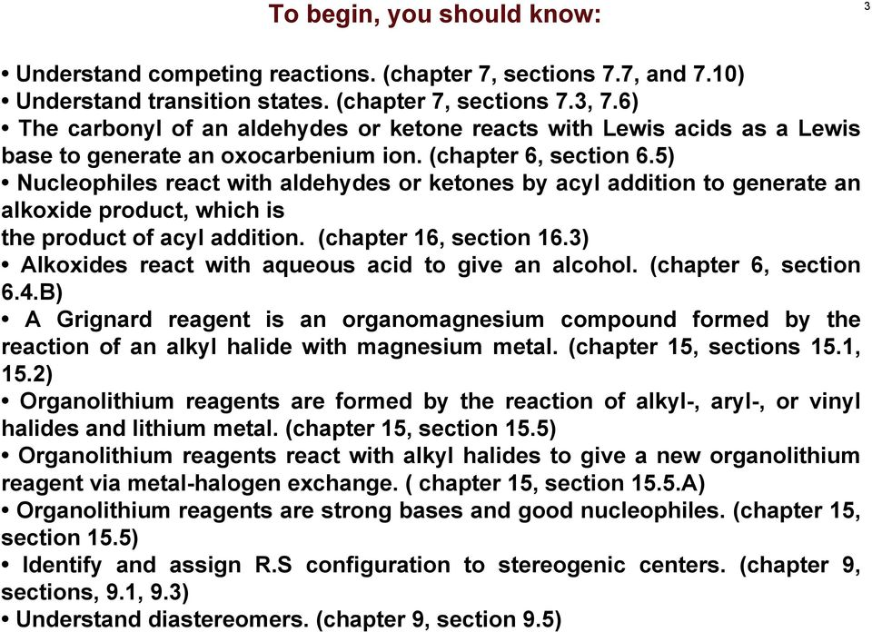 5) Nucleophiles react with aldehydes or ketones by acyl addition to generate an alkoxide product, which is the product of acyl addition. (chapter 16, section 16.