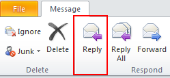 32 Microsoft Outlook 2010 Basics Replying to a Mail Message Replying to the Sender Only 1. Select a mail message. 2. Click the Reply button on the Home Ribbon. Or 1. Open the mail message. 2. Click the Reply button on the Message Ribbon.