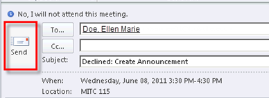 Microsoft Outlook 2010 Basics 71 Declining a Meeting Request If you do not plan to attend a meeting or appointment that has been sent to you, you can decline the invitation. 1.