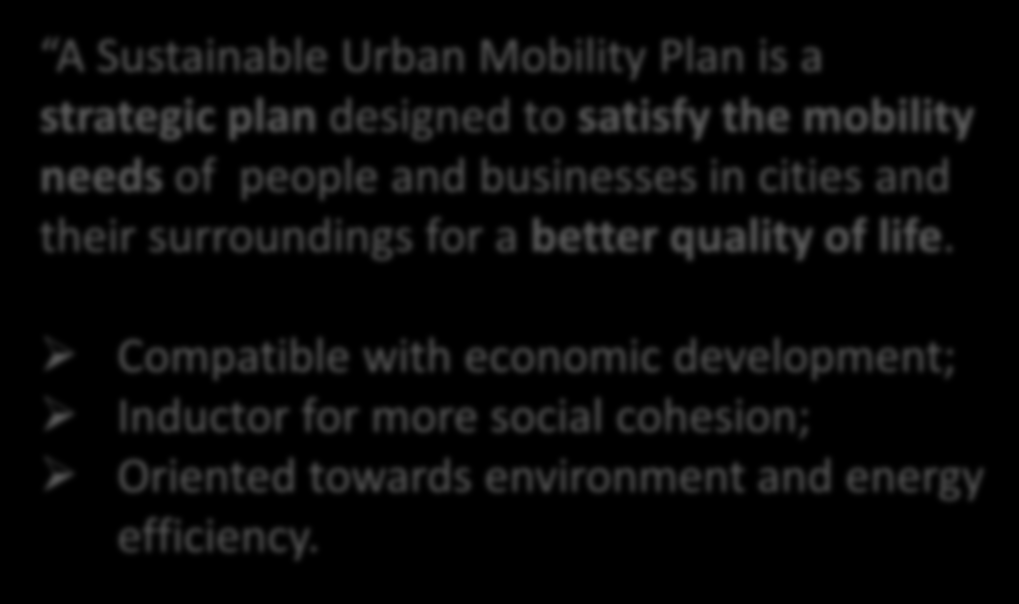 Sustainable Urban Transport / Mobility Plans A Sustainable Urban Mobility Plan is a strategic plan designed to satisfy the mobility needs of people and