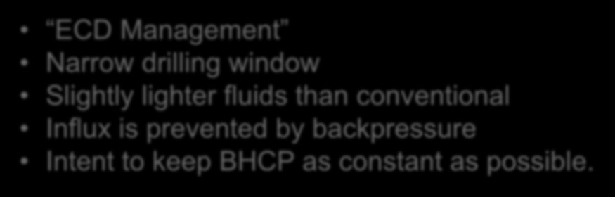Constant Bottomhole Pressure (CBHP) ECD Management Narrow drilling window Slightly lighter fluids