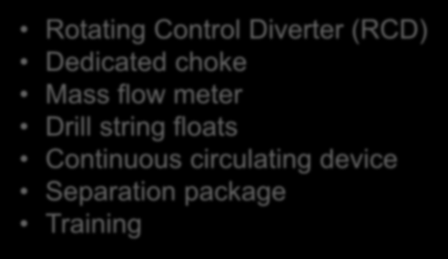 MPD enabling tools Rotating Control Diverter (RCD) Dedicated choke Mass flow