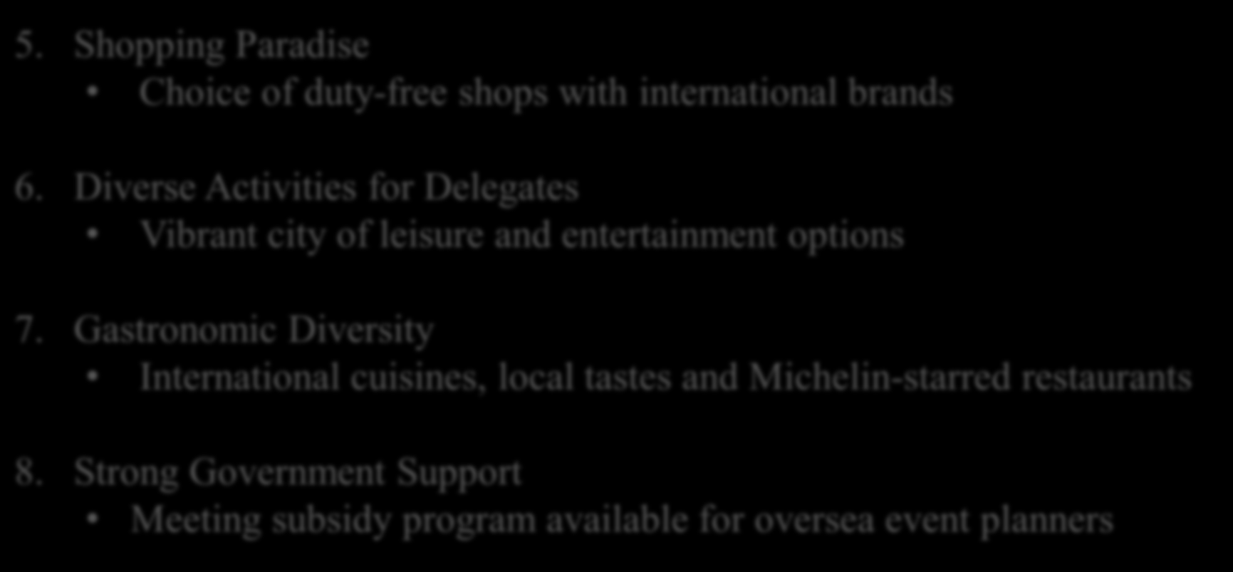8 REASONS TO HOST YOUR EVENT IN MACAO 5. Shopping Paradise Choice of duty-free shops with international brands 6.