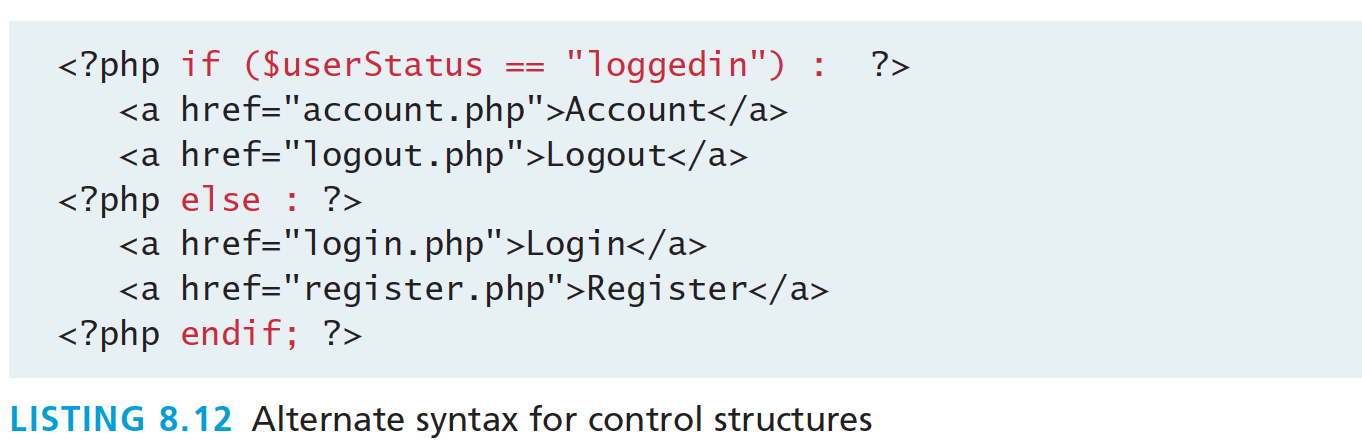 Alternate syntax for Control Structures PHP has an alternative syntax for most of its control structures.