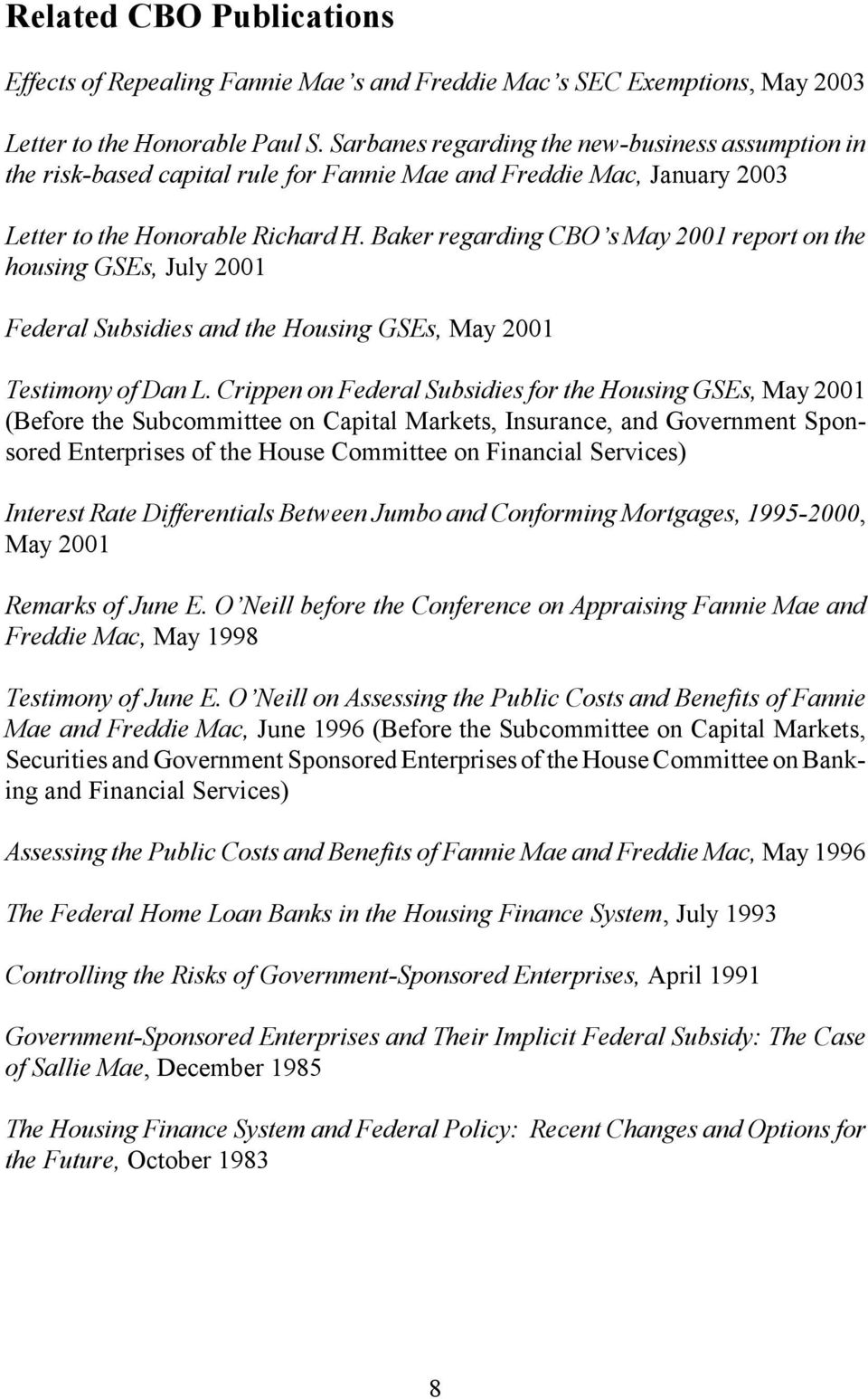 Baker regarding CBO s May 2001 report on the housing GSEs, July 2001 Federal Subsidies and the Housing GSEs, May 2001 Testimony of Dan L.