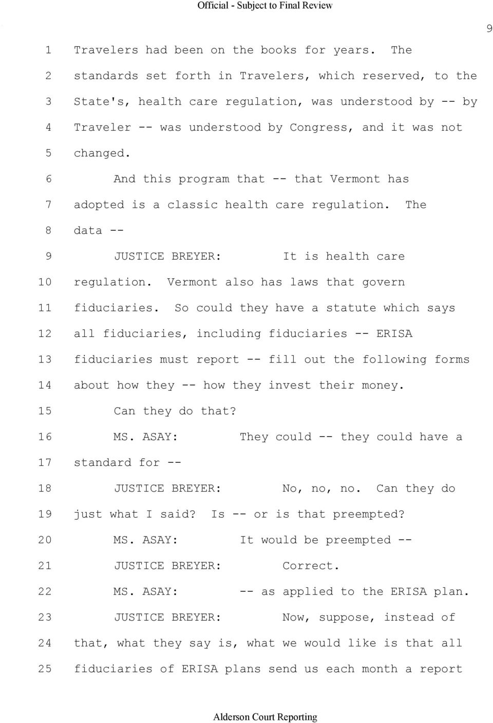 6 And this program that that Vermont has 7 adopted is a classic health care regulation. The 8 data 9 JUSTICE BREYER: It is health care 10 regulation. Vermont also has laws that govern 11 fiduciaries.