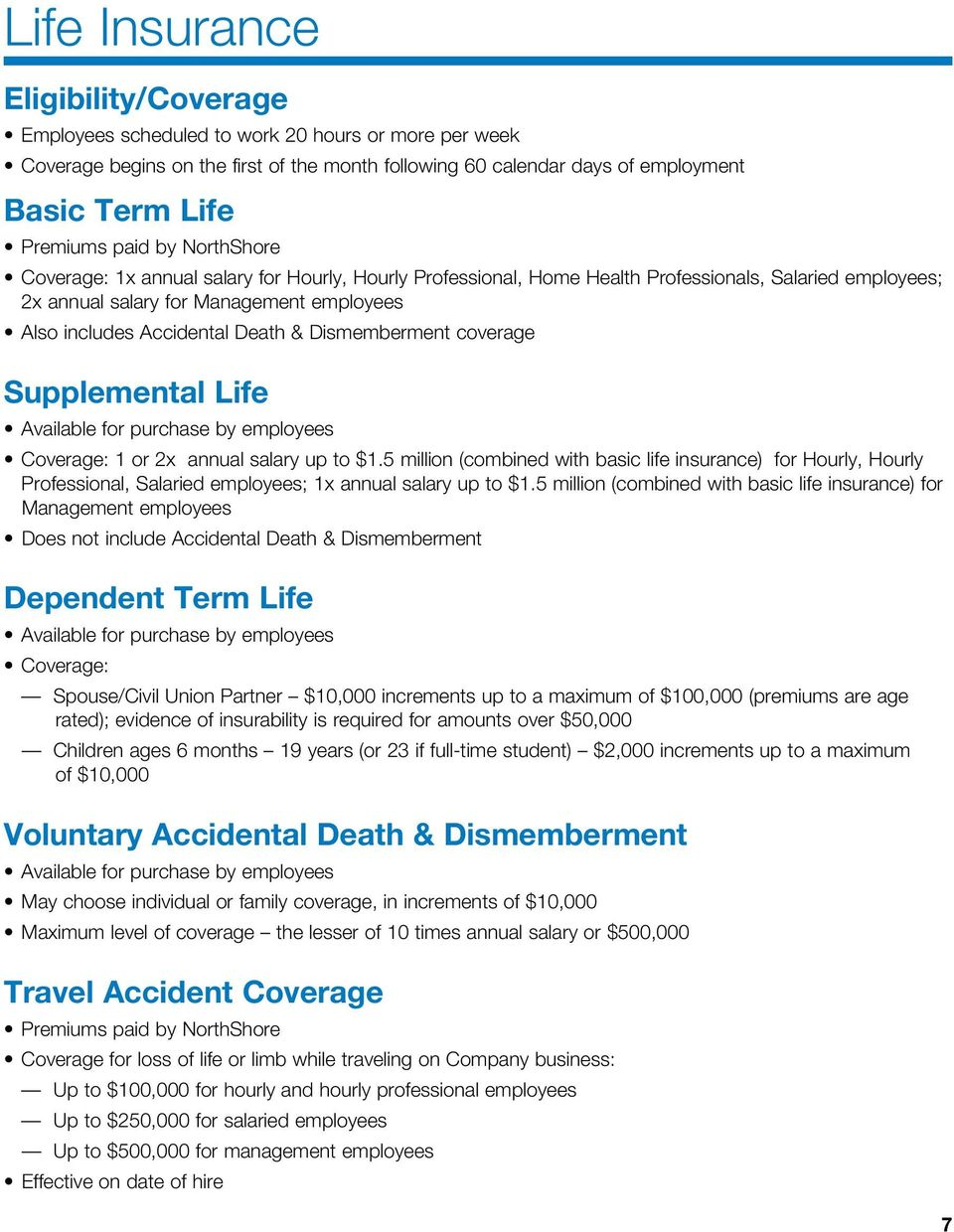 & Dismemberment coverage Supplemental Life Available for purchase by employees Coverage: 1 or 2x annual salary up to $1.