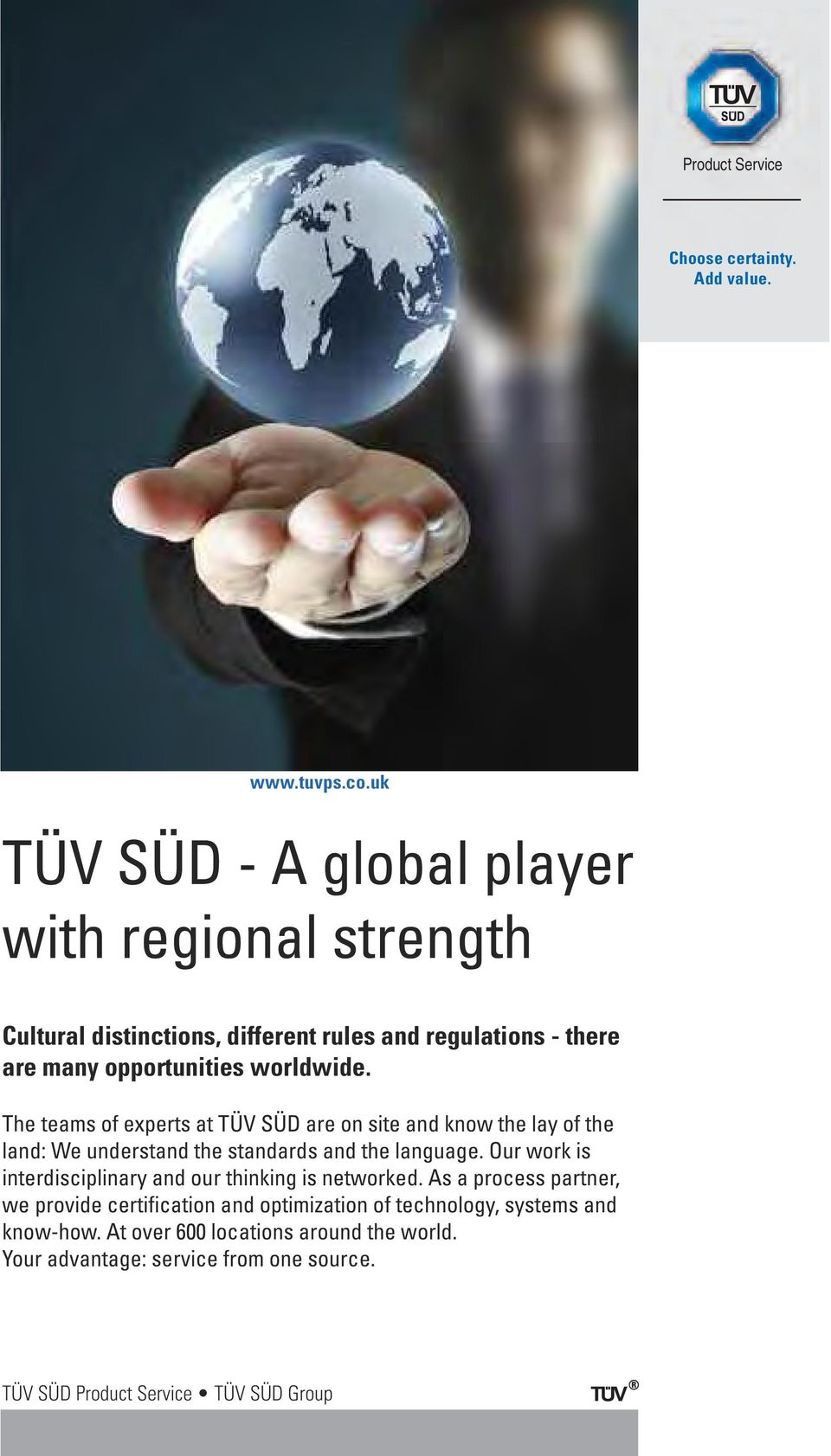 The teams of experts at TÜV SÜD are on site and know the lay of the land: We understand the standards and the language.