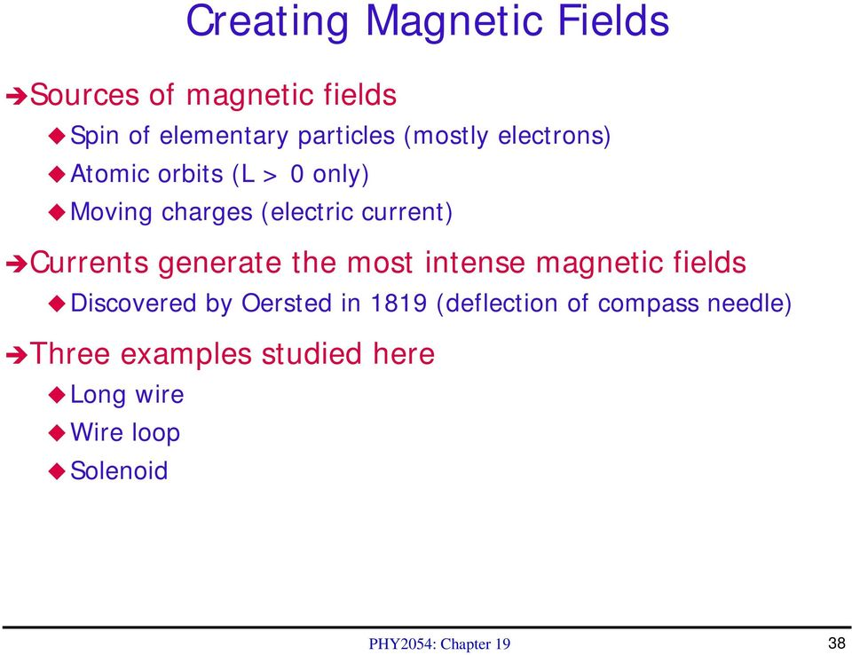 Currents generate the most intense magnetic fields Discovered by Oersted in 1819