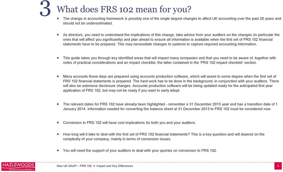 ensure all information is available when the first set of FRS 102 financial statements have to be prepared. This may necessitate changes to systems to capture required accounting information.