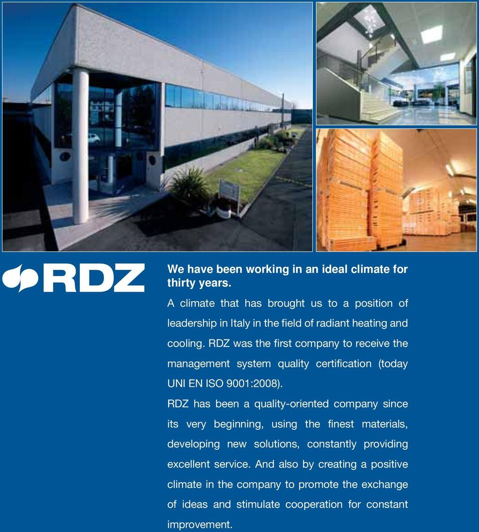 RDZ was the first company to receive the management system quality certification (today UNI EN ISO 9001:2008).