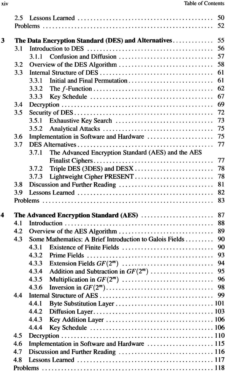 6 Implementation in Software and Hardware 75 3.7 DES Alternatives 77 3.7.1 The Advanced Encryption Standard (AES) and the AES Finalist Ciphers 77 3.7.2 Triple DES (3DES) and DESX 78 3.7.3 Lightweight Cipher PRESENT 78 3.