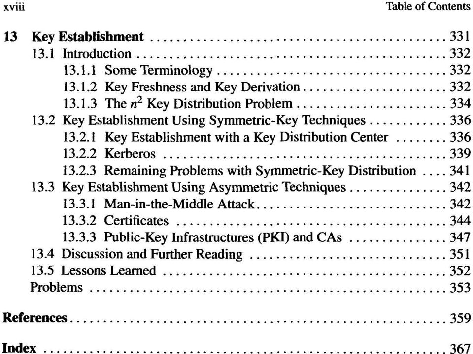 3 Key Establishment Using Asymmetric Techniques 342 13.3.1 Man-in-the-Middle Attack 342 13.3.2 Certificates 344 13.3.3 Public-Key Infrastructures (PKI) and CAs 347 13.