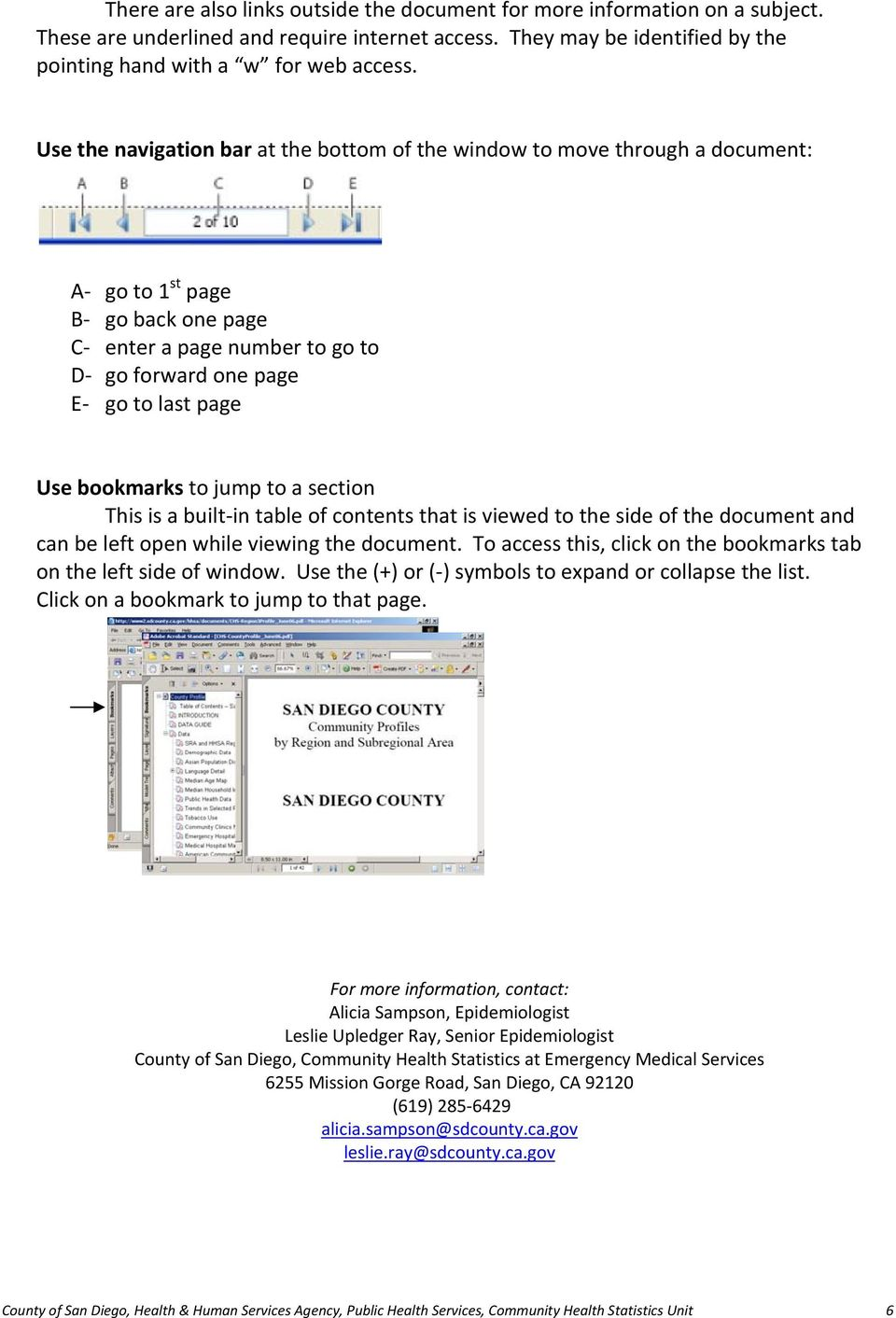 bookmarks to jump to a section This is a built in table of contents that is viewed to the side of the document and can be left open while viewing the document.