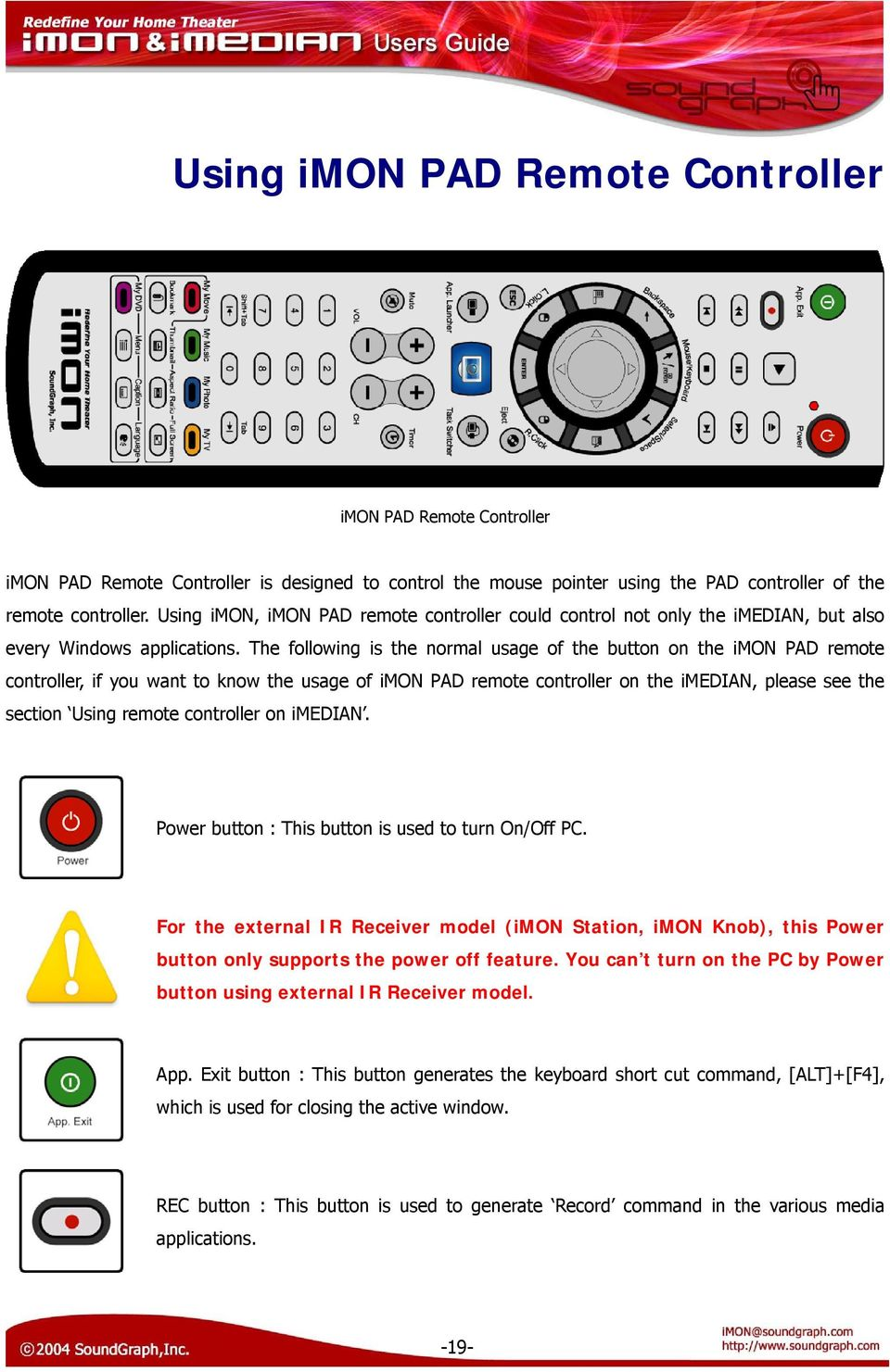 The following is the normal usage of the button on the imon PAD remote controller, if you want to know the usage of imon PAD remote controller on the imedian, please see the section Using remote