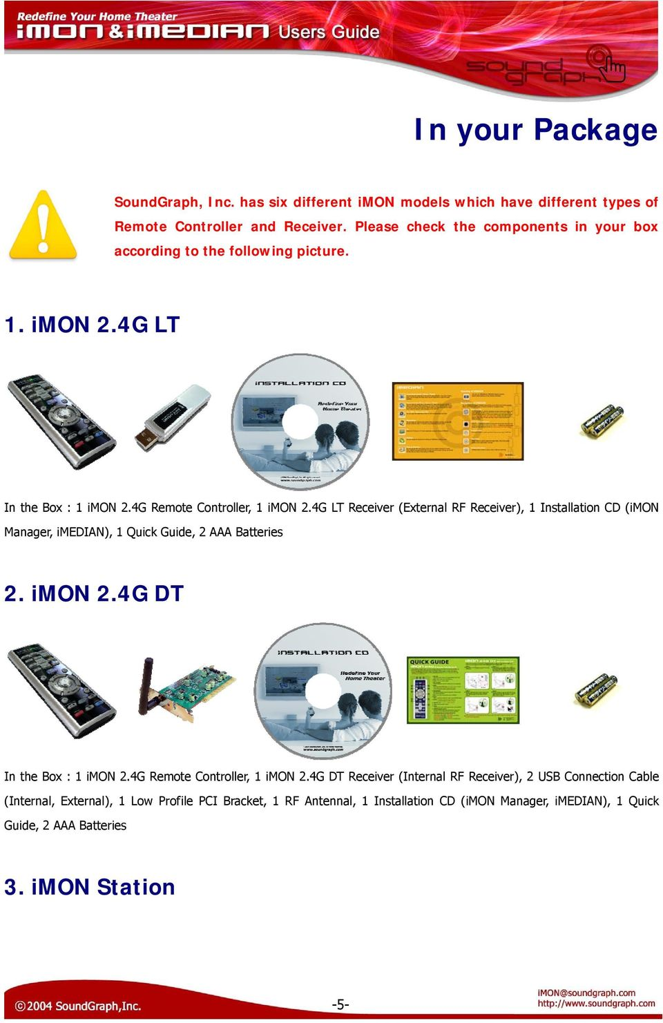 4G LT Receiver (External RF Receiver), 1 Installation CD (imon Manager, imedian), 1 Quick Guide, 2 AAA Batteries 2. imon 2.4G DT In the Box : 1 imon 2.