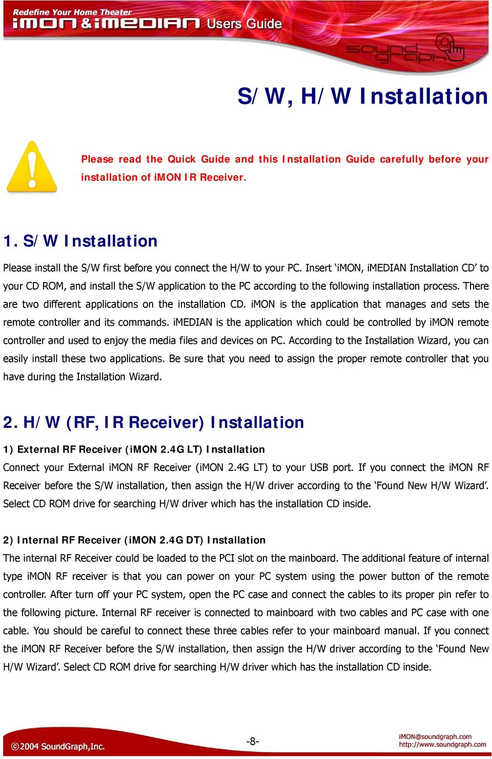 Insert imon, imedian Installation CD to your CD ROM, and install the S/W application to the PC according to the following installation process.