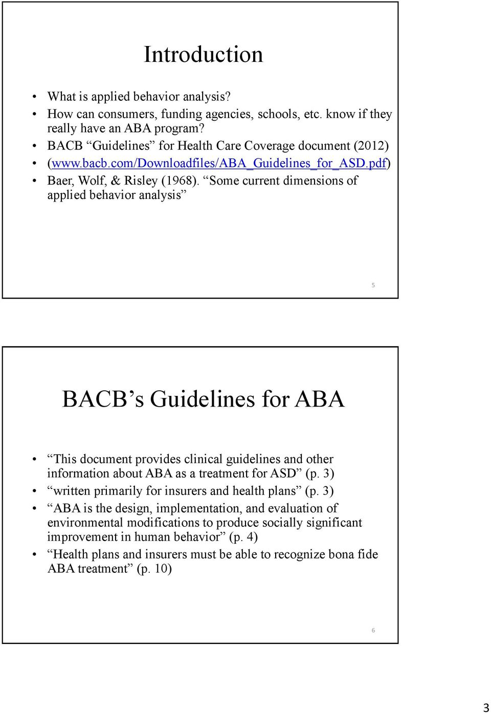 Some current dimensions of applied behavior analysis 5 BACB s Guidelines for ABA This document provides clinical guidelines and other information about ABA as a treatment for ASD (p.