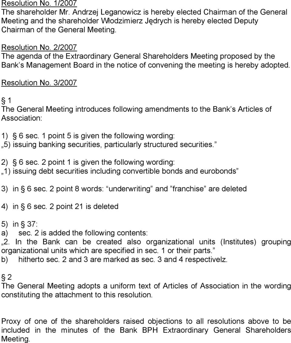 2/2007 The agenda of the Extraordinary General Shareholders Meeting proposed by the Bank s Management Board in the notice of convening the meeting is hereby adopted. Resolution No.
